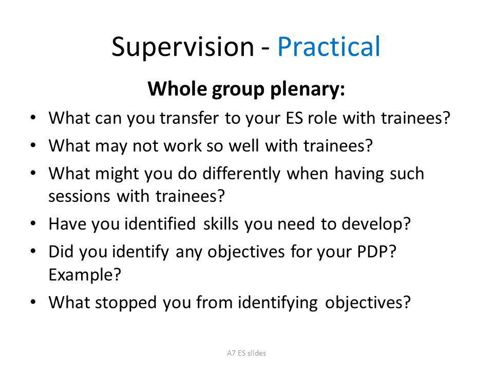Supervision - Practical Whole group plenary: What can you transfer to your ES role with trainees.