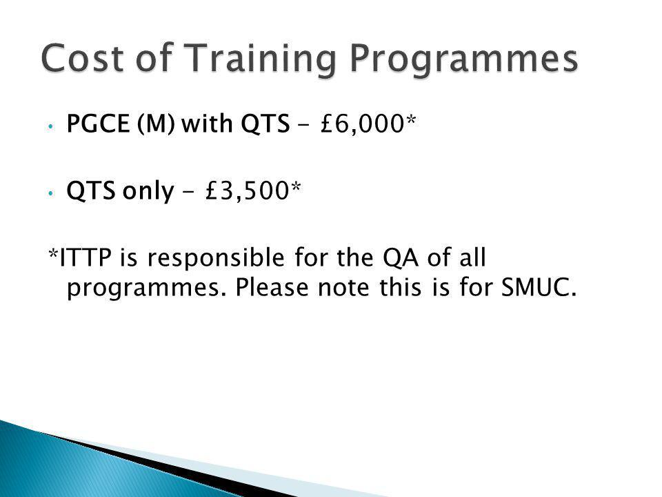 PGCE (M) with QTS - £6,000* QTS only - £3,500* *ITTP is responsible for the QA of all programmes.