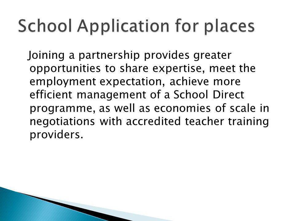 Joining a partnership provides greater opportunities to share expertise, meet the employment expectation, achieve more efficient management of a School Direct programme, as well as economies of scale in negotiations with accredited teacher training providers.