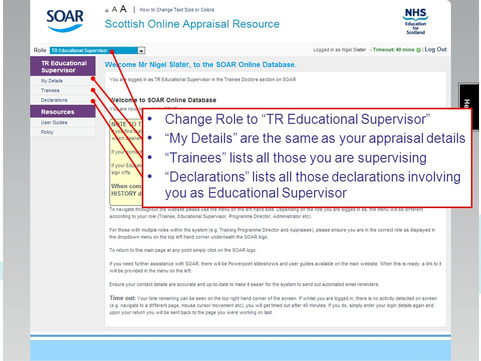 "Change Role to ""TR Educational Supervisor"" ""My Details"" are the same as your appraisal details ""Trainees"" lists all those you are supervising ""Declara"