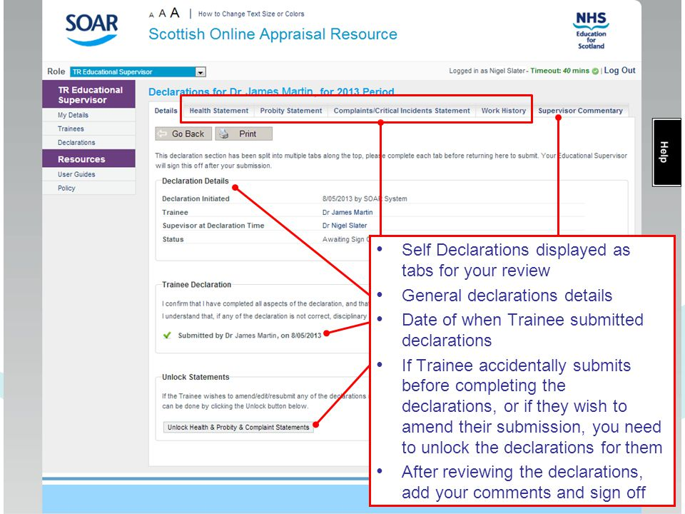 Self Declarations displayed as tabs for your review General declarations details Date of when Trainee submitted declarations If Trainee accidentally submits before completing the declarations, or if they wish to amend their submission, you need to unlock the declarations for them After reviewing the declarations, add your comments and sign off