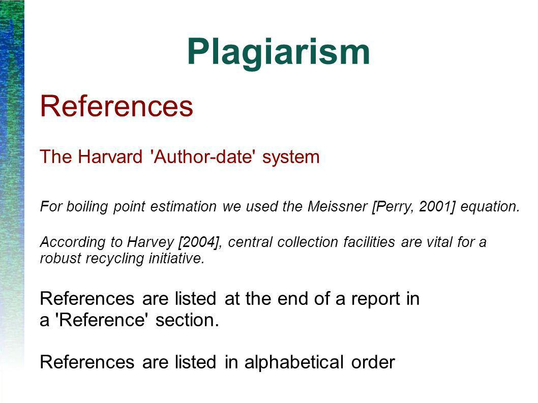 Plagiarism References The Harvard 'Author-date' system For boiling point estimation we used the Meissner [Perry, 2001] equation. According to Harvey [