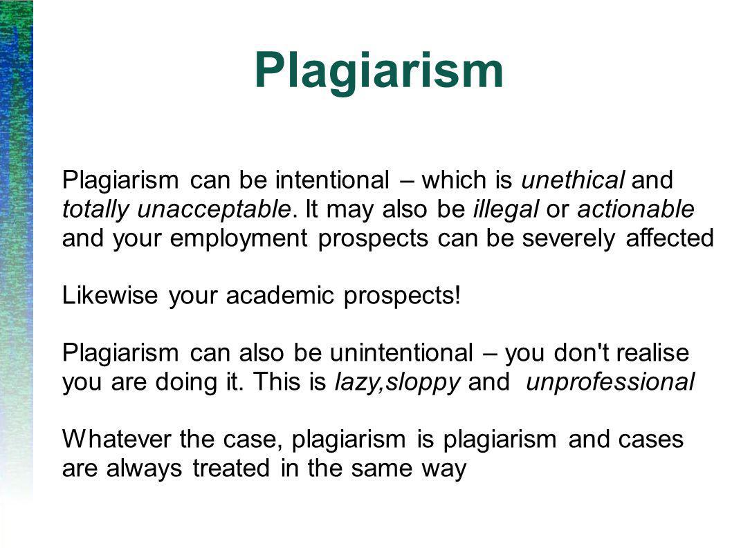 Plagiarism Here are some examples: Copying someone s project report, with or without their knowledge Claiming to have done something someone else did Fabricating experimental results Pasting text or pictures straight from the web Typing in passages from text books