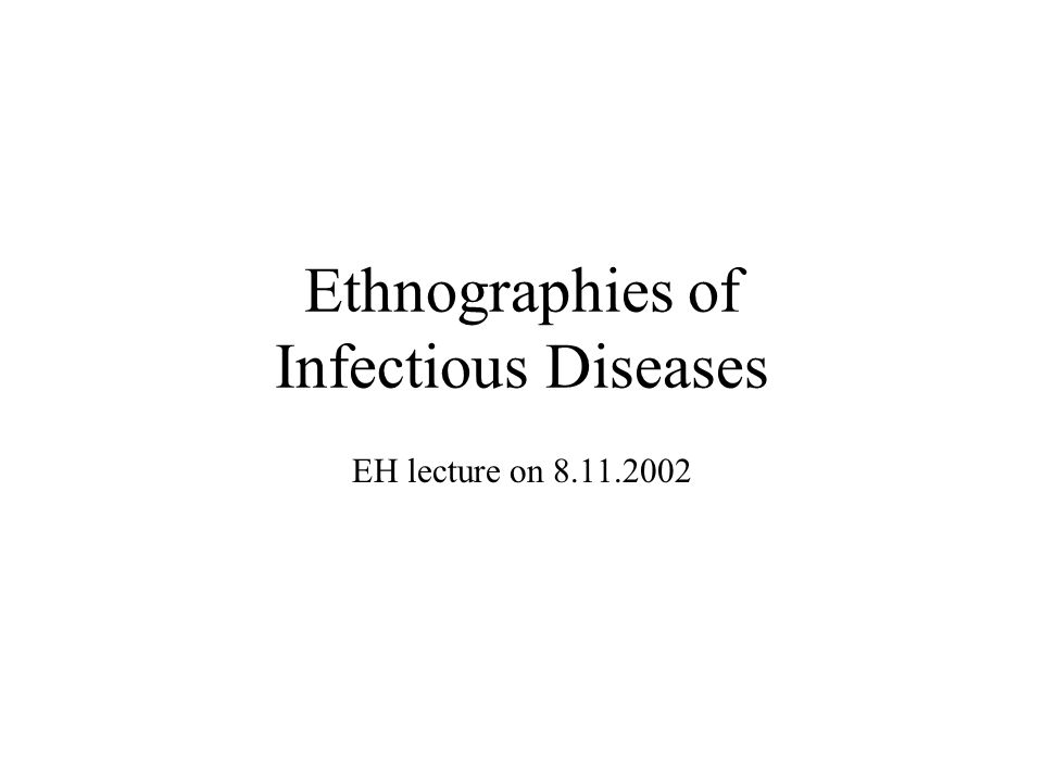 Ethnographies of Infectious Diseases EH lecture on 8.11.2002