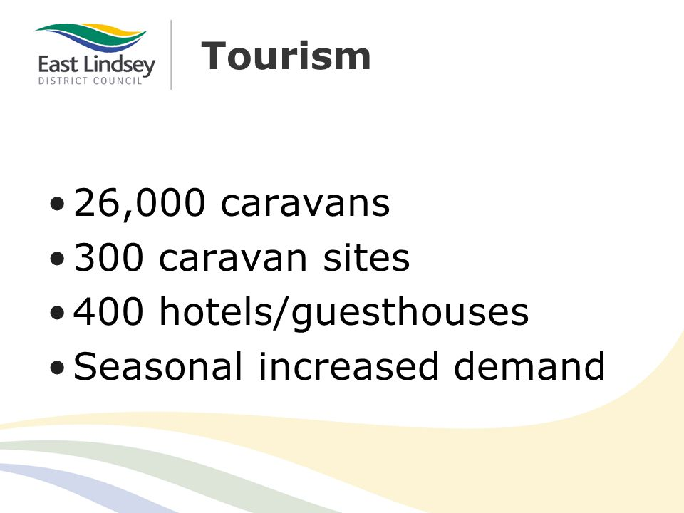 Tourism 26,000 caravans 300 caravan sites 400 hotels/guesthouses Seasonal increased demand