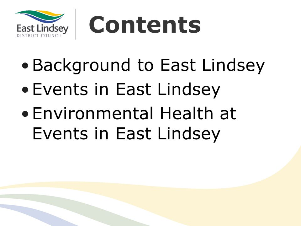 Contents Background to East Lindsey Events in East Lindsey Environmental Health at Events in East Lindsey