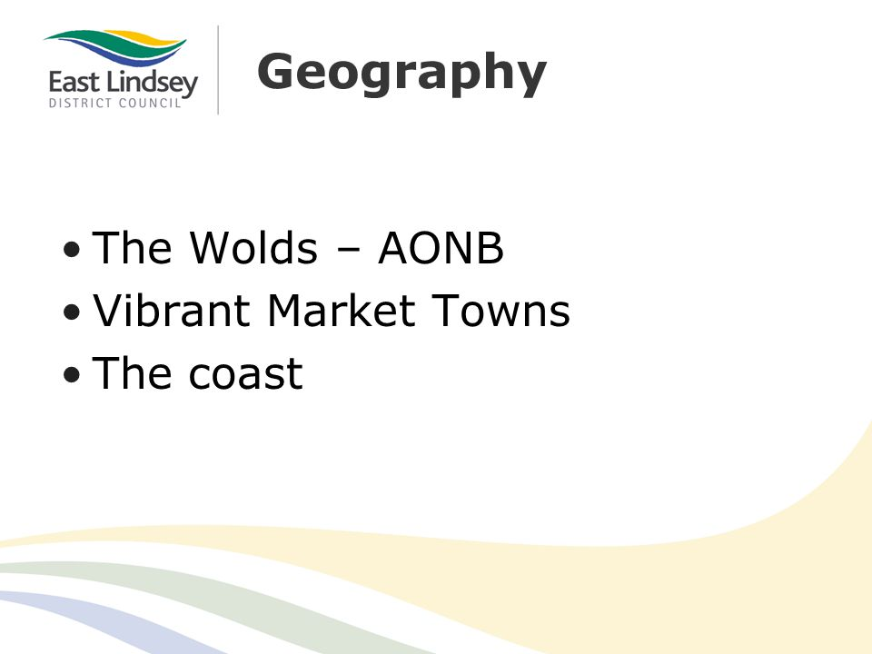 Geography The Wolds – AONB Vibrant Market Towns The coast