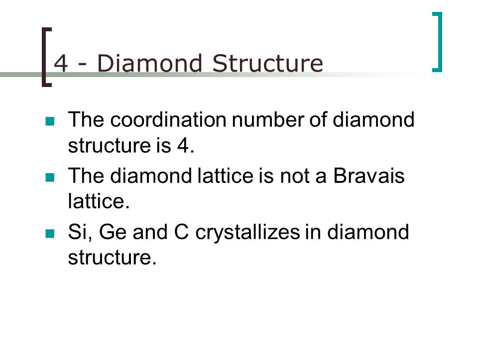 Crystal Structure121 4 - Diamond Structure The diamond lattice is consist of two interpenetrating face centered bravais lattices. There are eight atom