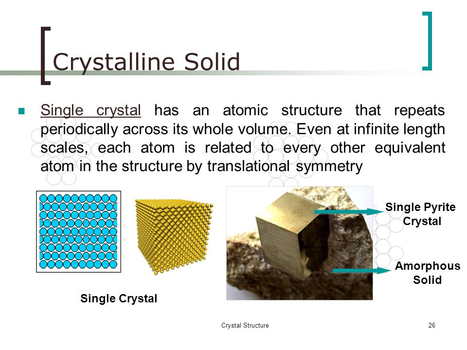 Crystal Structure25 Crystalline Solid Crystalline Solid is the solid form of a substance in which the atoms or molecules are arranged in a definite, r