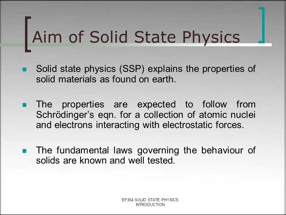 EP364 SOLID STATE PHYSICS INTRODUCTION INTRODUCTION AIM OF SOLID STATE PHYSICS WHAT IS SOLID STATE PHYSICS AND WHY DO IT? CONTENT REFERENCES