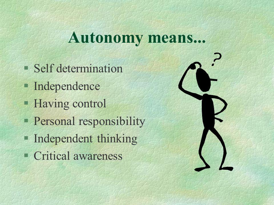 Autonomy means...