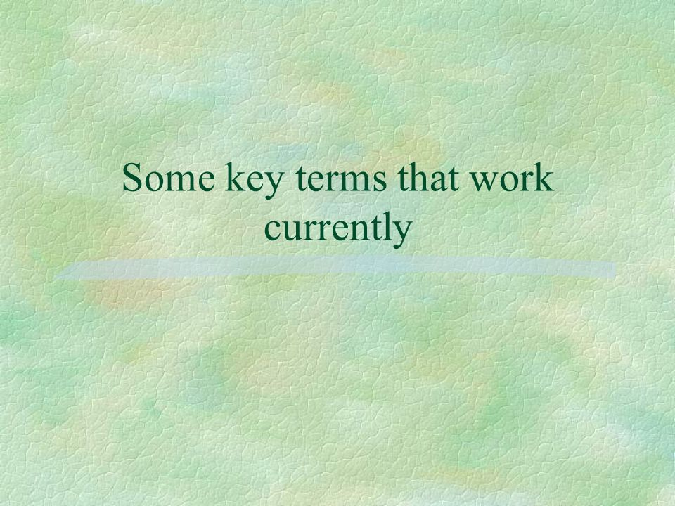 Some key terms that work currently