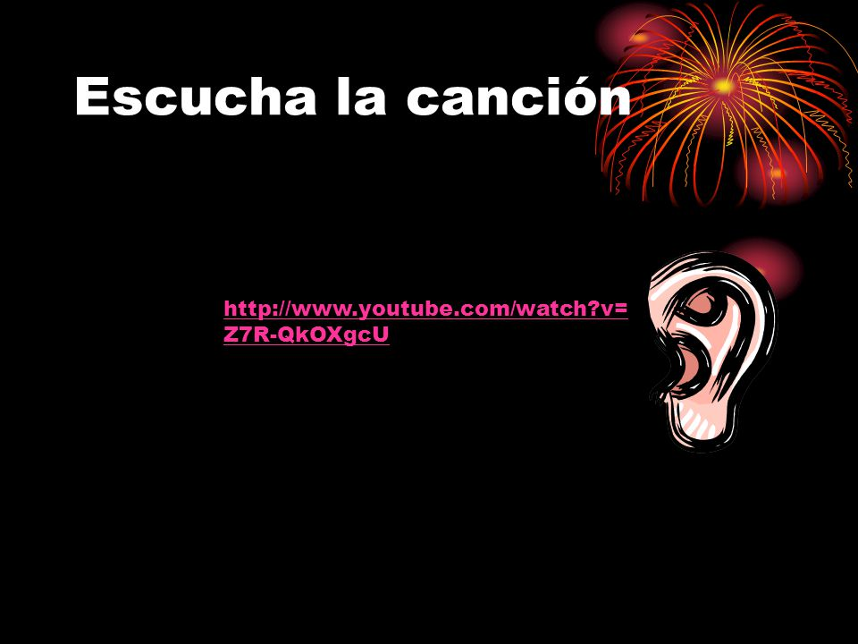 Escucha la canción http://www.youtube.com/watch v= Z7R-QkOXgcU
