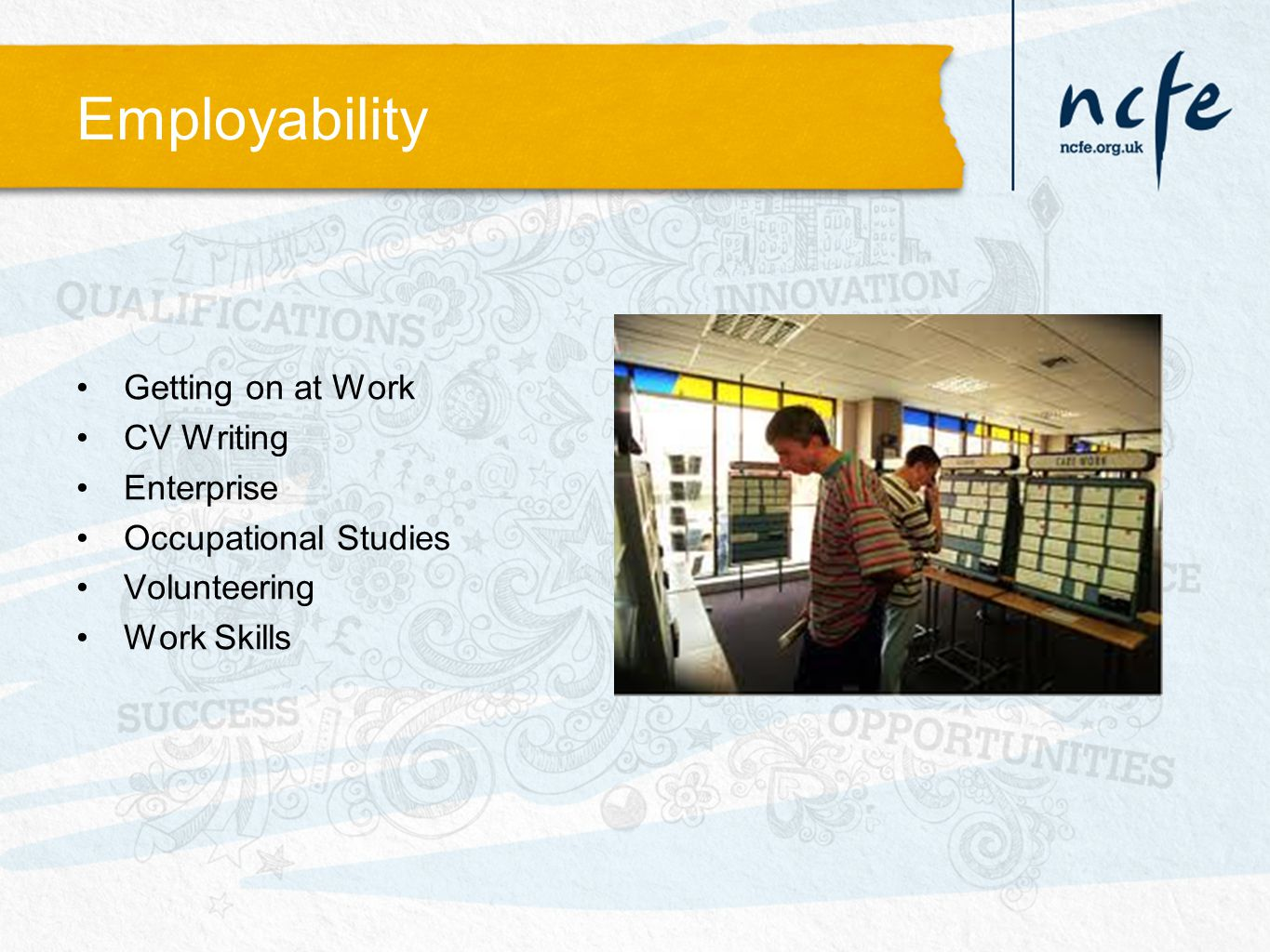 Employability Getting on at Work CV Writing Enterprise Occupational Studies Volunteering Work Skills