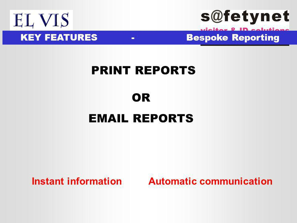 PRINT REPORTS OR EMAIL REPORTS Instant informationAutomatic communication
