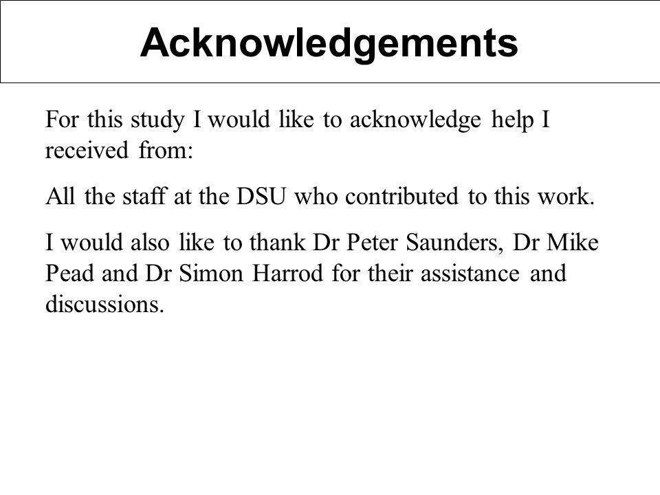 Acknowledgements For this study I would like to acknowledge help I received from: All the staff at the DSU who contributed to this work.