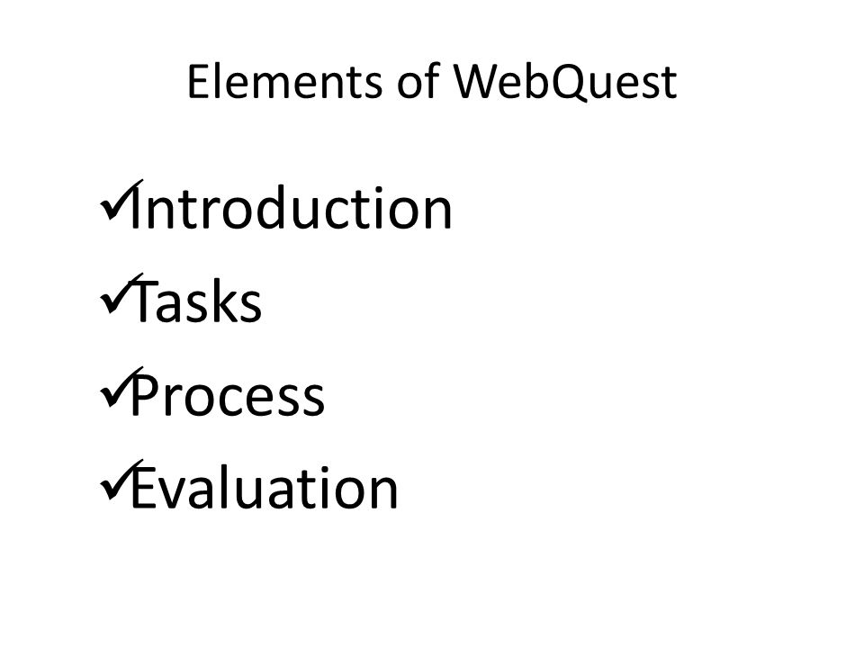 Elements of WebQuest Introduction Tasks Process Evaluation