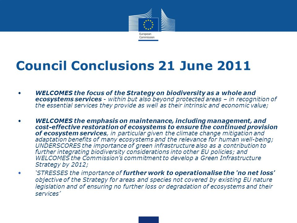 Council Conclusions 21 June 2011 WELCOMES the focus of the Strategy on biodiversity as a whole and ecosystems services - within but also beyond protec