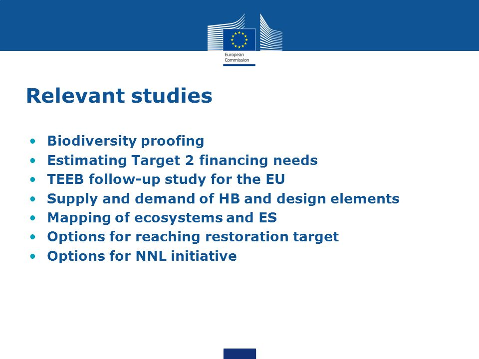 Relevant studies Biodiversity proofing Estimating Target 2 financing needs TEEB follow-up study for the EU Supply and demand of HB and design elements