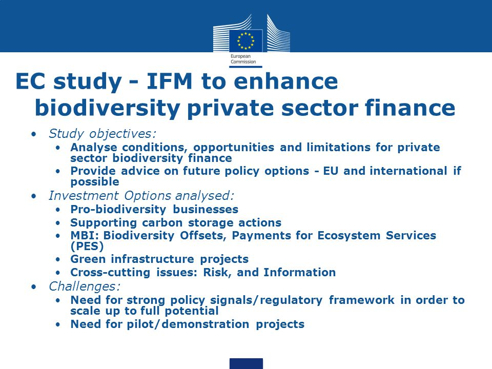 EC study - IFM to enhance biodiversity private sector finance Study objectives: Analyse conditions, opportunities and limitations for private sector b