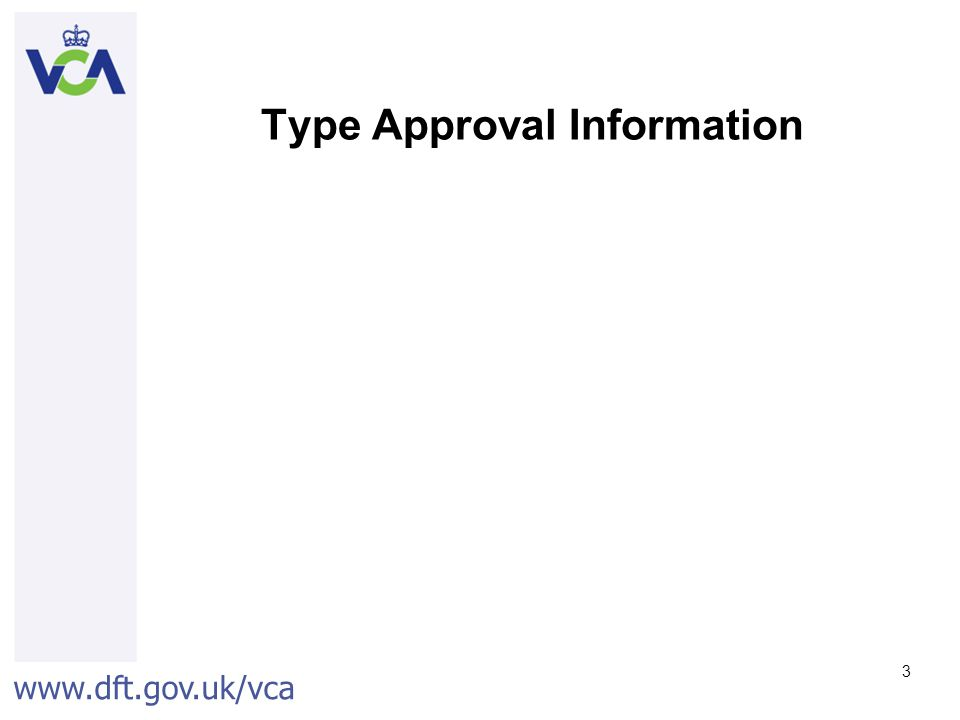 www.dft.gov.uk/vca 3 Type Approval Information
