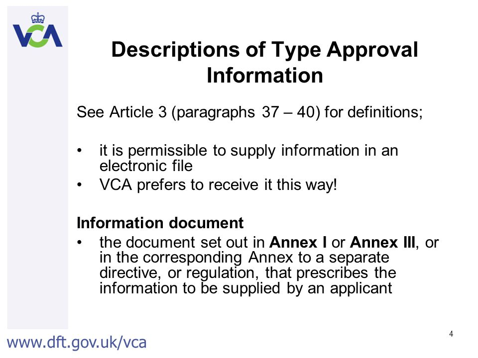 www.dft.gov.uk/vca 4 Descriptions of Type Approval Information See Article 3 (paragraphs 37 – 40) for definitions; it is permissible to supply information in an electronic file VCA prefers to receive it this way.