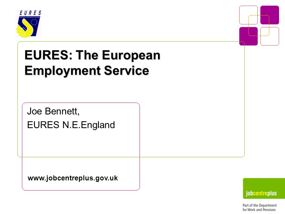 EURES: The European Employment Service Joe Bennett, EURES N.E.England www.jobcentreplus.gov.uk
