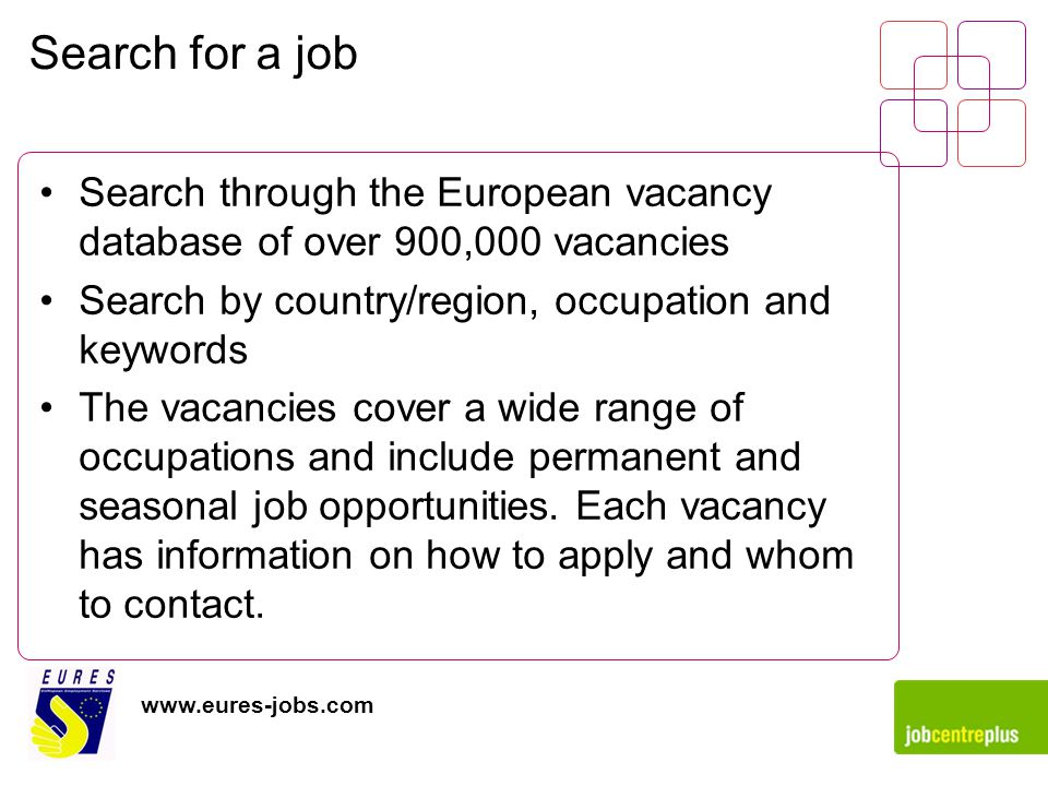 Search for a job Search through the European vacancy database of over 900,000 vacancies Search by country/region, occupation and keywords The vacancies cover a wide range of occupations and include permanent and seasonal job opportunities.