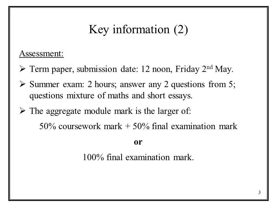 Key information (2) Assessment:  Term paper, submission date: 12 noon, Friday 2 nd May.