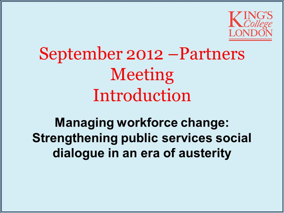 September 2012 –Partners Meeting Introduction Managing workforce change: Strengthening public services social dialogue in an era of austerity