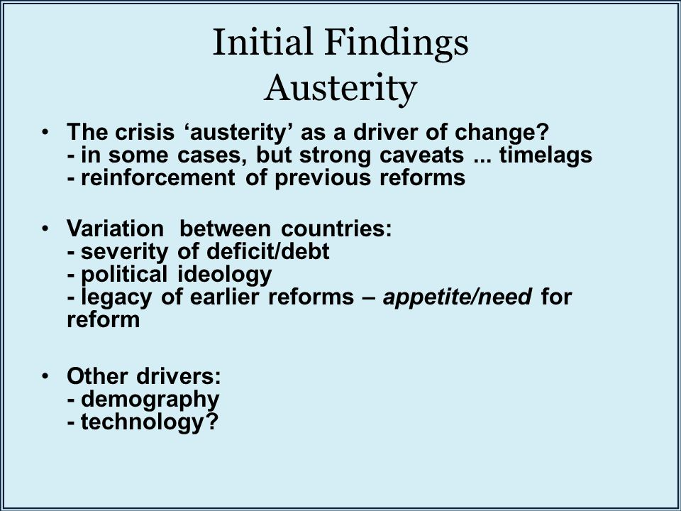 Initial Findings Austerity The crisis 'austerity' as a driver of change.