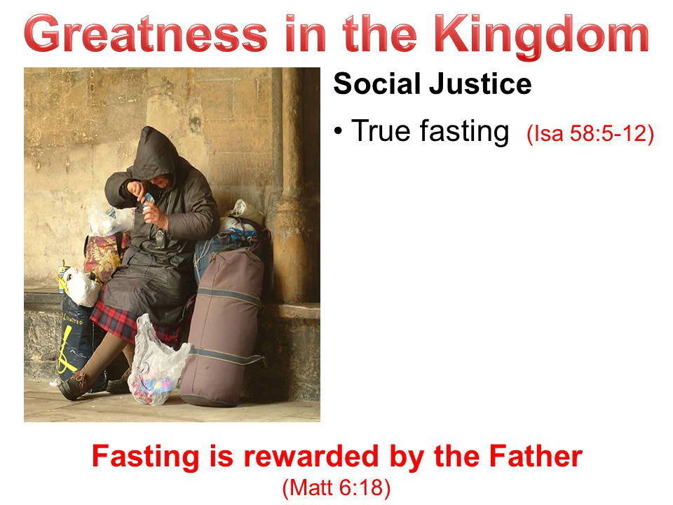 "Fasting is rewarded by the Father (Matt 6:18) Social Justice True fasting (Isa 58:5-12) ""this is the kind of fasting I want: free oppressed lighten bu"