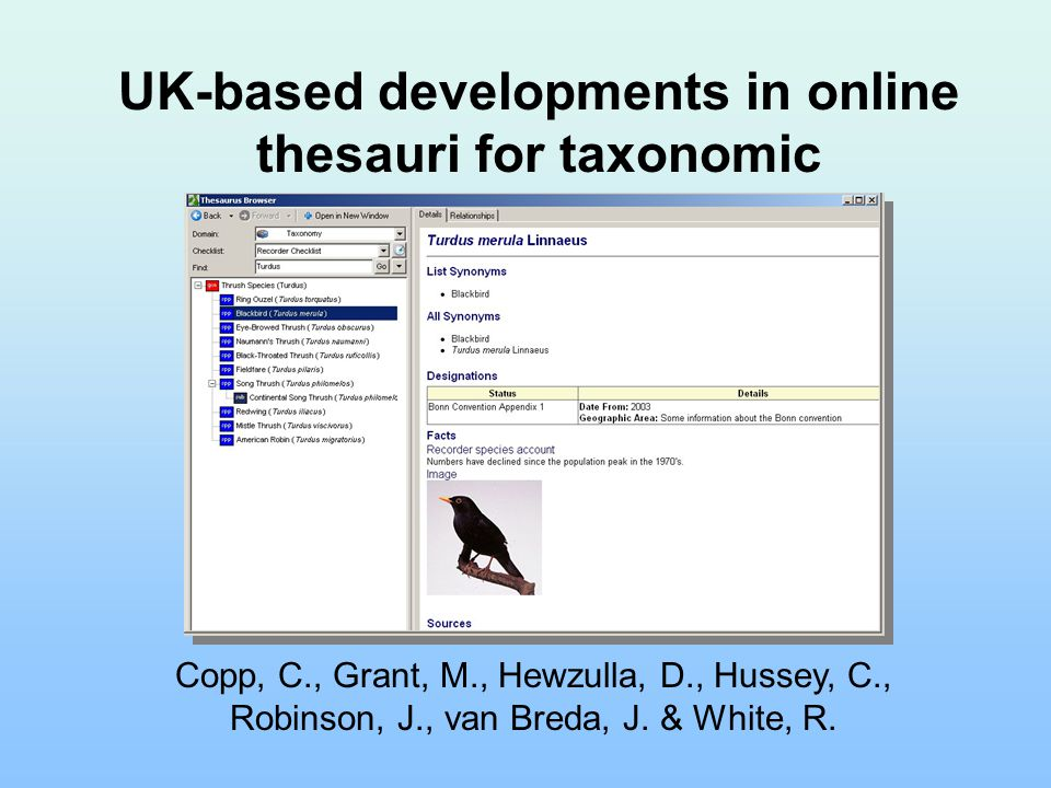 UK-based developments in online thesauri for taxonomic information Copp, C., Grant, M., Hewzulla, D., Hussey, C., Robinson, J., van Breda, J. & White,