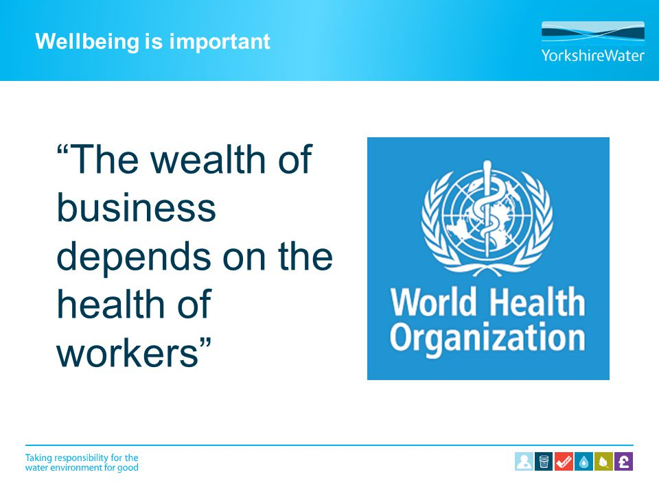 """Wellbeing is important """"The wealth of business depends on the health of workers"""""""