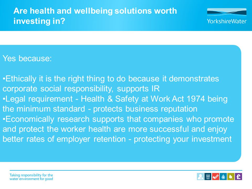 Wellbeing is important It is unethical and short sighted business practice to compromise the health of workers for the wealth of enterprises