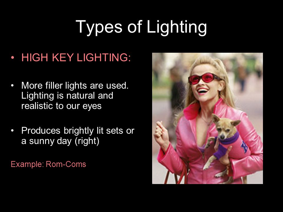 Types of Lighting HIGH KEY LIGHTING: More filler lights are used.
