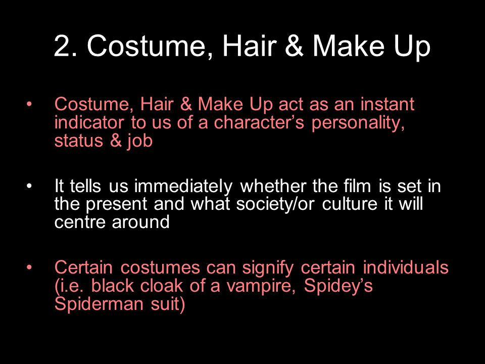 2. Costume, Hair & Make Up Costume, Hair & Make Up act as an instant indicator to us of a character's personality, status & job It tells us immediatel