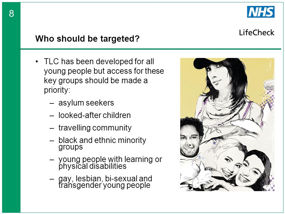 Who should be targeted? TLC has been developed for all young people but access for these key groups should be made a priority: –asylum seekers –looked