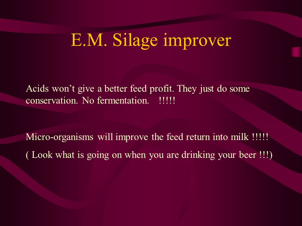E.M. Silage improver Acids won't give a better feed profit.