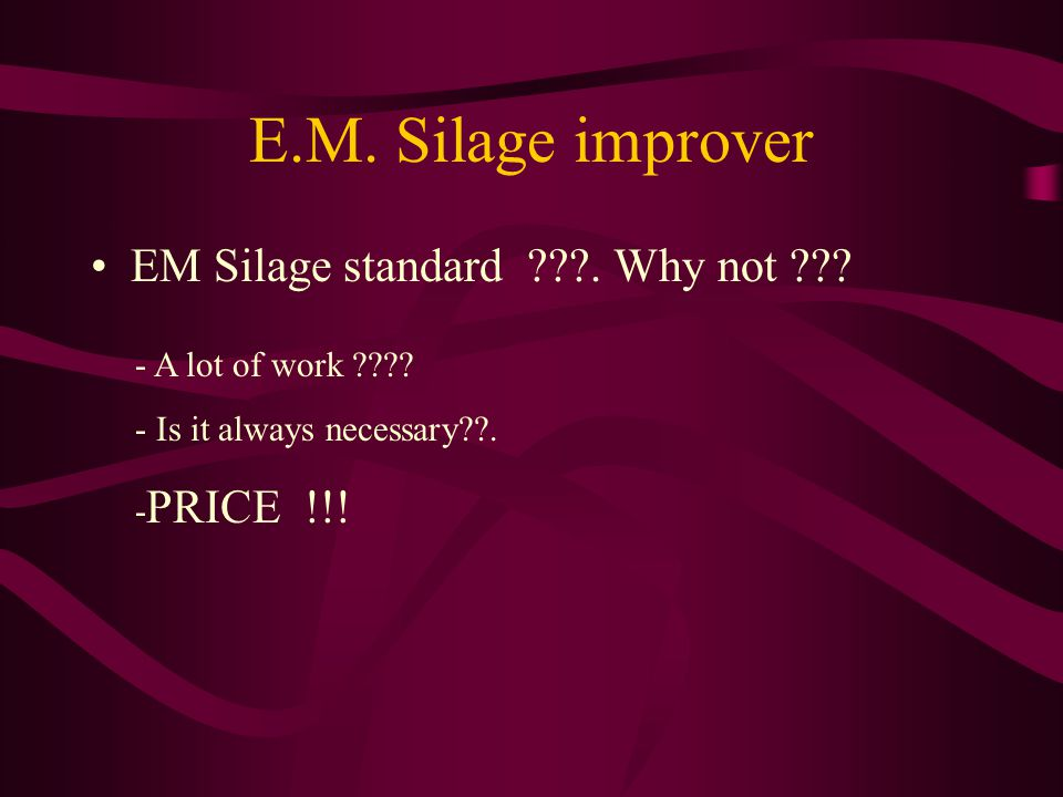 EM Silage standard . Why not . E.M. Silage improver - A lot of work .