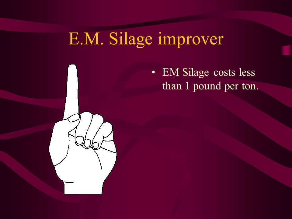 EM Silage costs less than 1 pound per ton. E.M. Silage improver