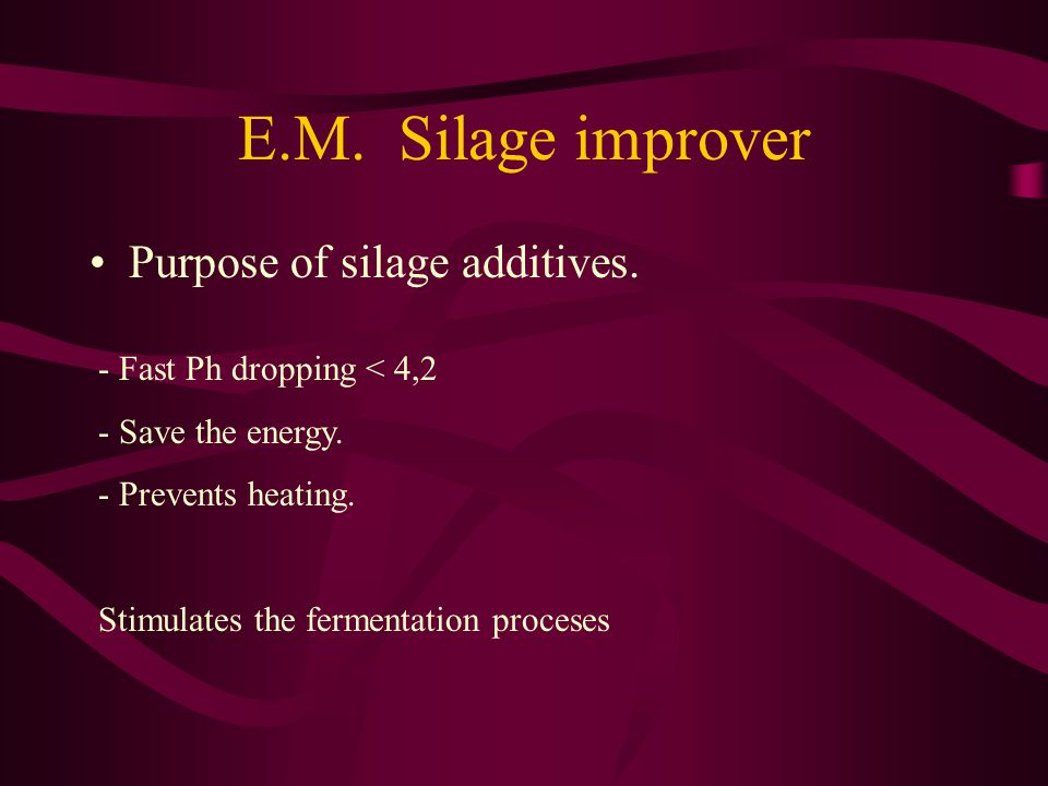 E.M. Silage improver Purpose of silage additives.