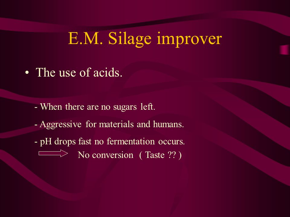 Using micro-organisms E.M.Silage improver - They need sugars for fermentation.