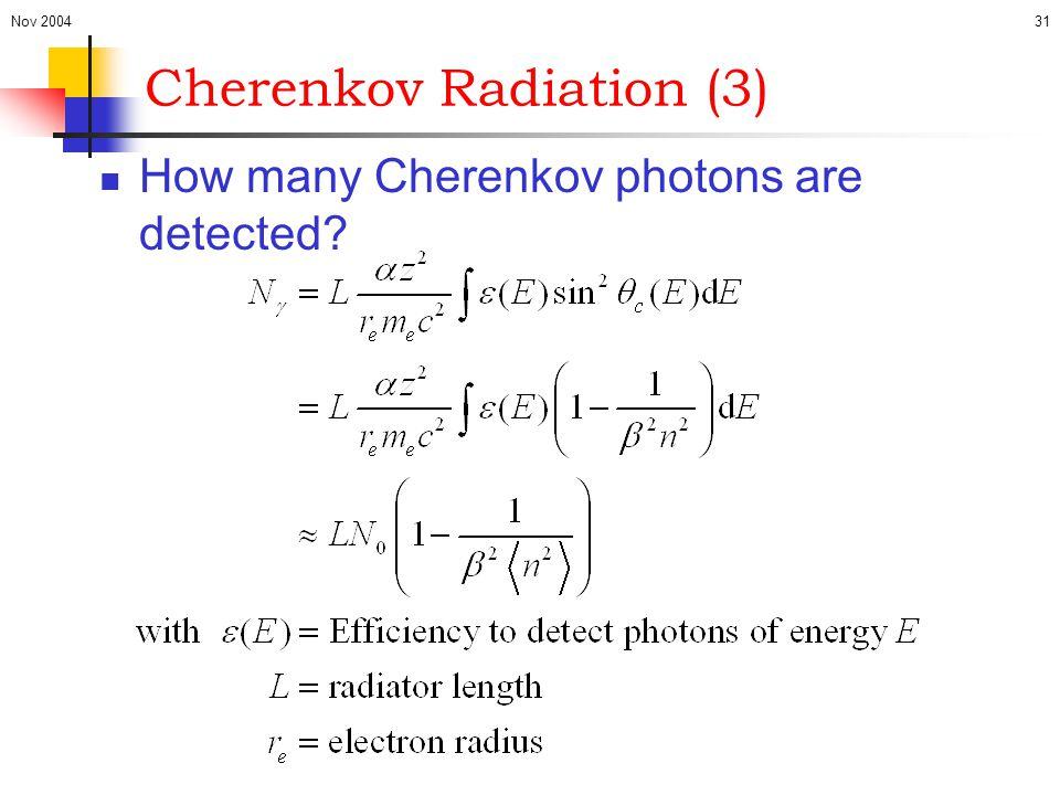 Nov 200431 Cherenkov Radiation (3) How many Cherenkov photons are detected?