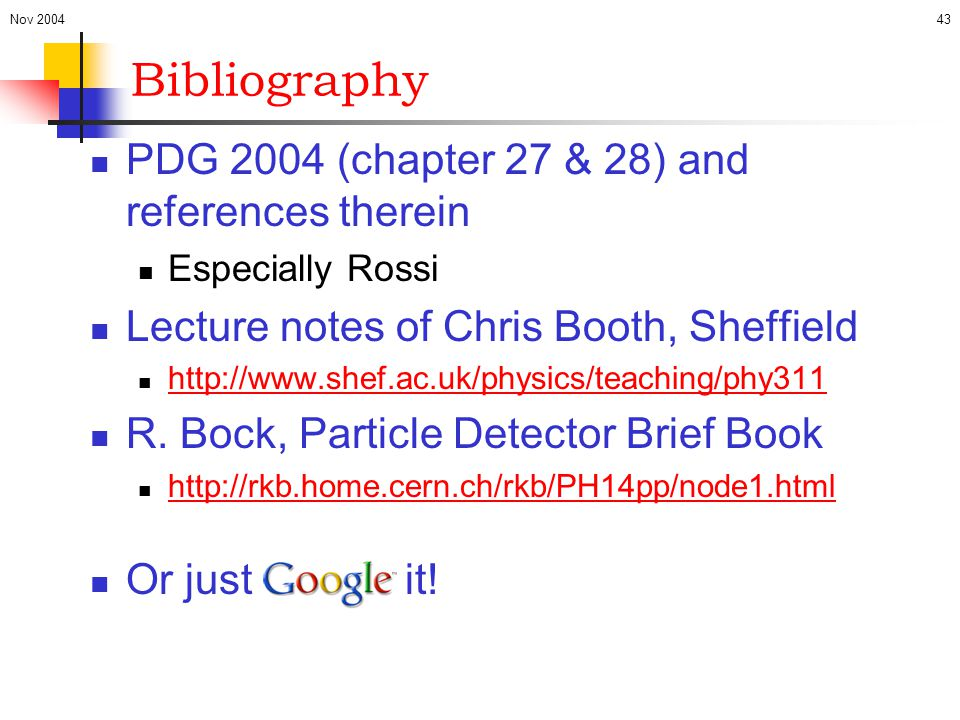 Nov 200443 Bibliography PDG 2004 (chapter 27 & 28) and references therein Especially Rossi Lecture notes of Chris Booth, Sheffield http://www.shef.ac.