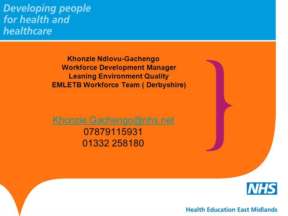 Khonzie Ndlovu-Gachengo Workforce Development Manager Leaning Environment Quality EMLETB Workforce Team ( Derbyshire) Khonzie.Gachengo@nhs.net Khonzie