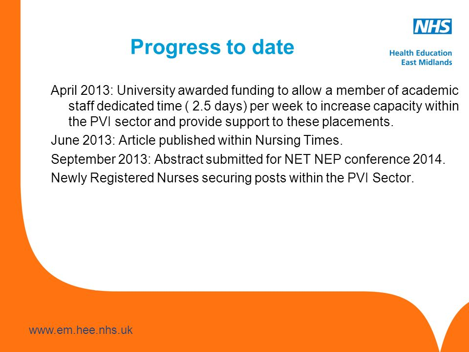 Progress to date April 2013: University awarded funding to allow a member of academic staff dedicated time ( 2.5 days) per week to increase capacity within the PVI sector and provide support to these placements.