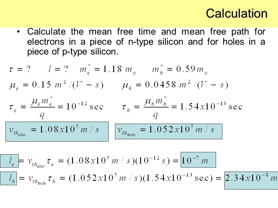 Calculate the mean free time and mean free path for electrons in a piece of n-type silicon and for holes in a piece of p-type silicon. Calculation