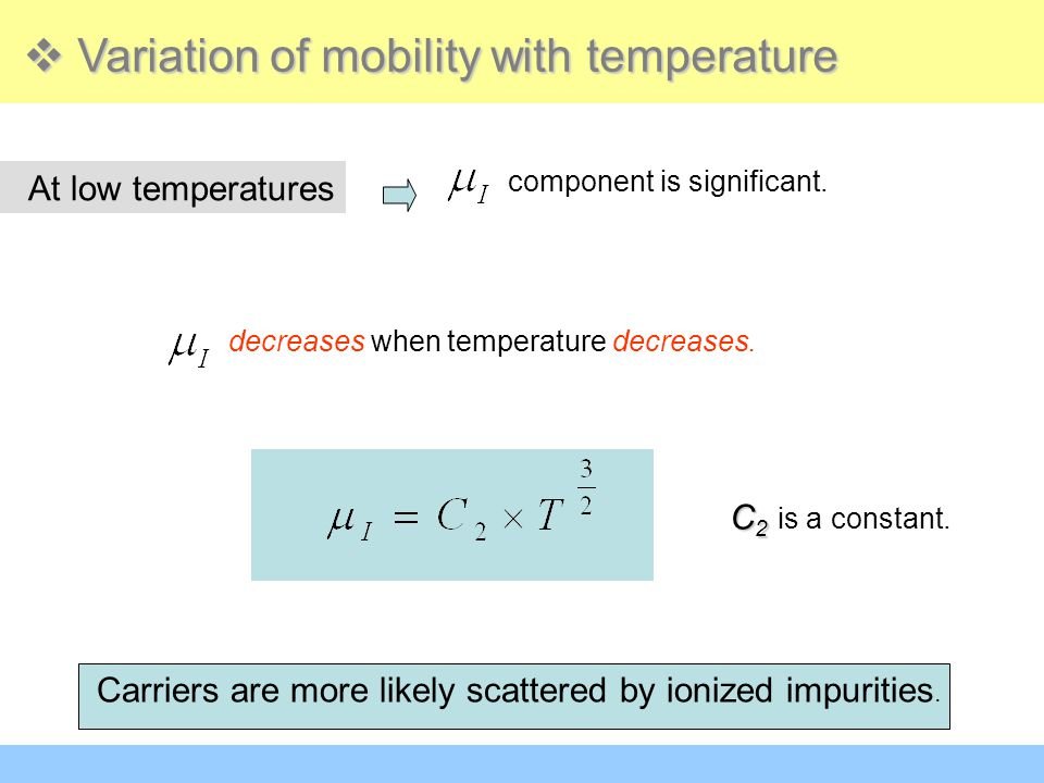 At low temperatures  Variation of mobility with temperature component is significant. decreases when temperature decreases. C 2 C 2 is a constant. Ca