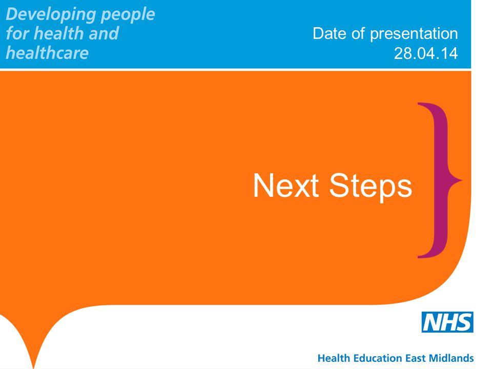 Date of presentation 28.04.14 Next Steps